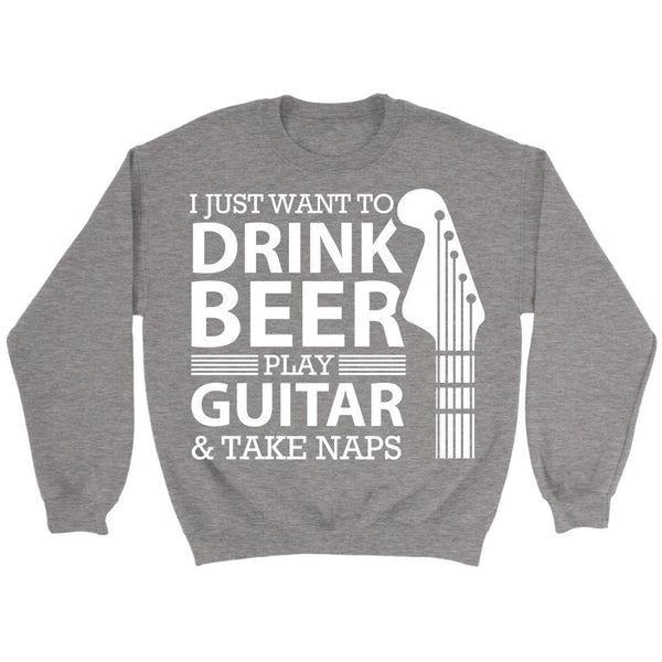 I Just Want To Drink Beer Play Guitar & Take Naps Cool Funny Awesome Unique Guitarist Unisex Crewneck Sweatshirt For Women & Men-NeatFind.net