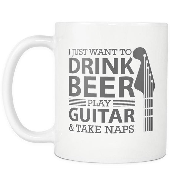 I Just Want To Drink Beer Play Guitar & Take Naps Cool Funny Awesome Unique Guitarist White 11oz Coffee Mug-NeatFind.net