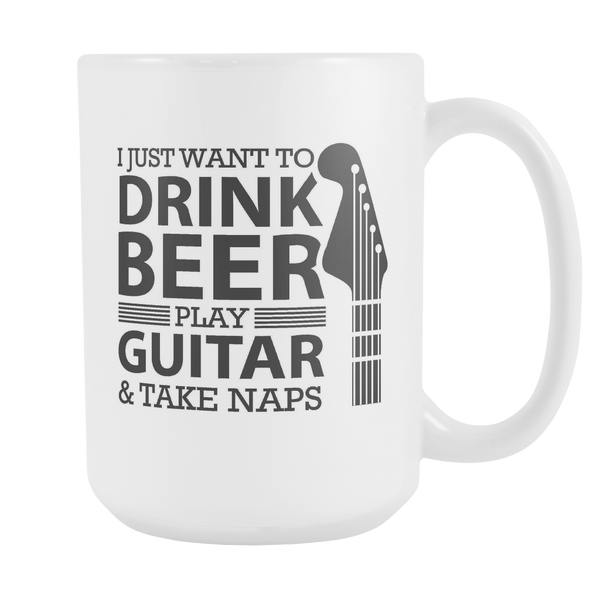 I Just Want To Drink Beer Play Guitar & Take Naps Cool Funny Awesome Unique Guitarist White 15oz Coffee Mug-NeatFind.net