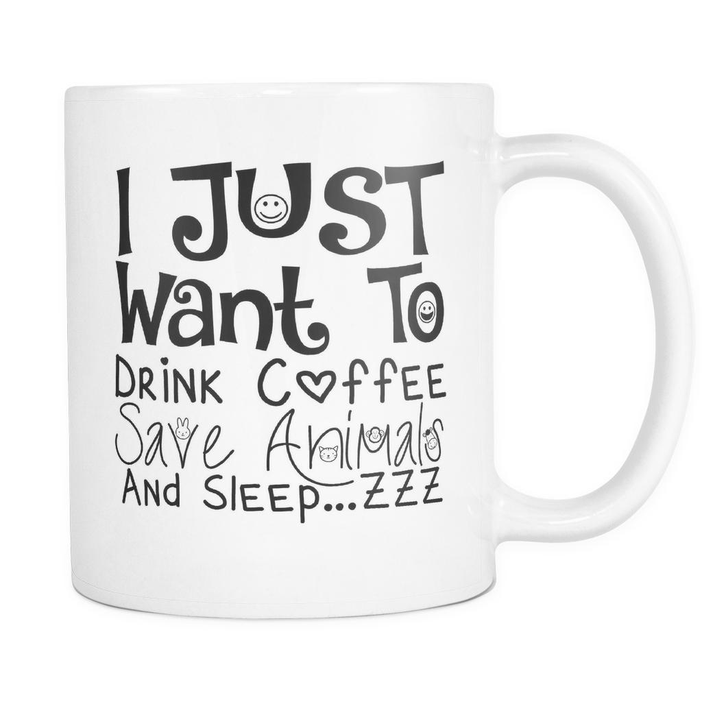 I Just Want To Drink Coffee Save Animals And Sleep - 11oz. All White Ceramic Coffee Mug-NeatFind.net