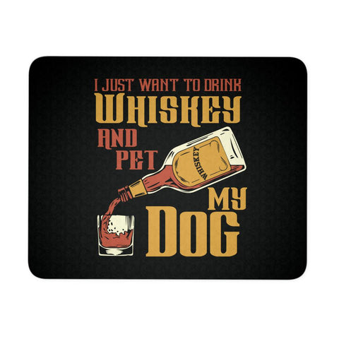 I Just Want To Drink Whiskey & Pet My Dog Funny Gift Ideas Dog Lovers Mouse Pad-NeatFind.net