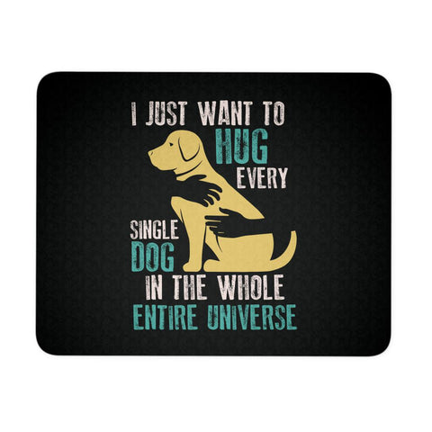 I Just Want To Hug Every Single Dog In Universe Dog Lovers Gift Ideas Mouse Pad-NeatFind.net