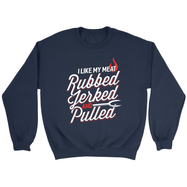 I Like My Meat Rubbed Jerked & Pulled BBQ Funny Gifts Gag Crewneck Sweatshirt-NeatFind.net