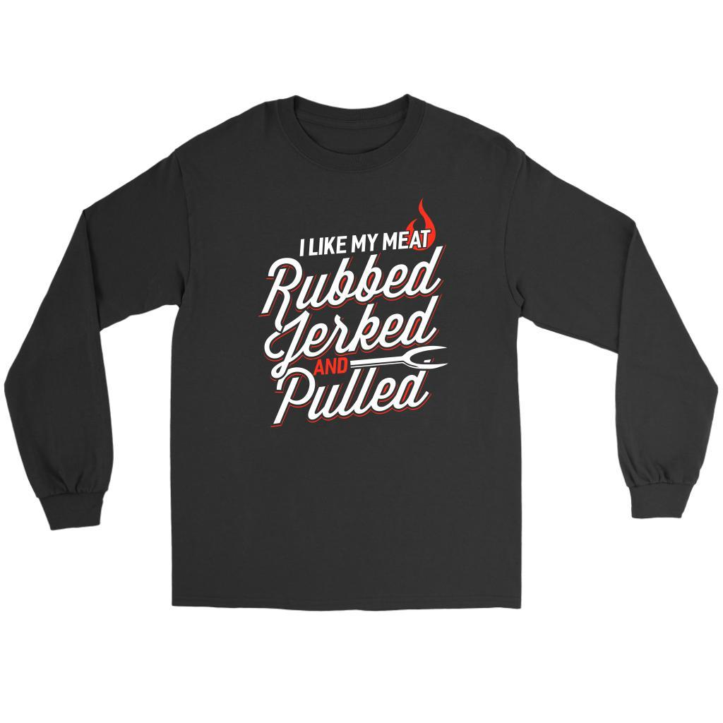 I Like My Meat Rubbed Jerked & Pulled BBQ Funny Gifts Gag Long Sleeve T-Shirt-NeatFind.net
