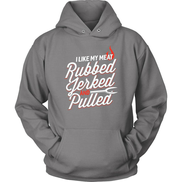 I Like My Meat Rubbed Jerked & Pulled BBQ Funny Gifts Gag Unisex Hoodie-NeatFind.net