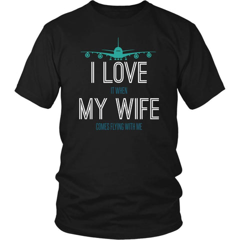 I Love It When My Wife Comes Flying With Me Aviation Gifts Funny Gift TShirt-NeatFind.net