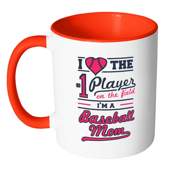 I Love The Number One Player On The Field I Am A Baseball Mom 11oz Accent Coffee Mug(7 Colors)-NeatFind.net