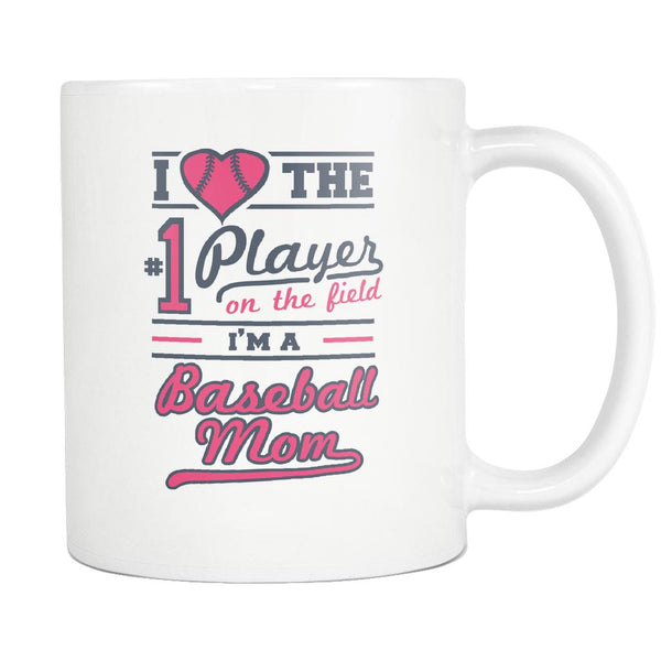 I Love The Number One Player On The Field I Am A Baseball Mom White 11oz Coffee Mug-NeatFind.net
