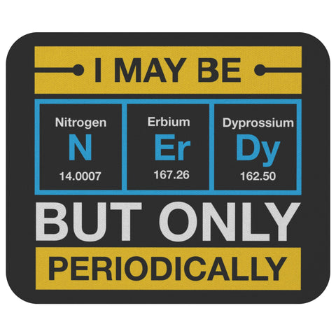 I May Be Nerdy But Only Periodically Cute Funny Science Chemistry Gift Mouse Pad-NeatFind.net