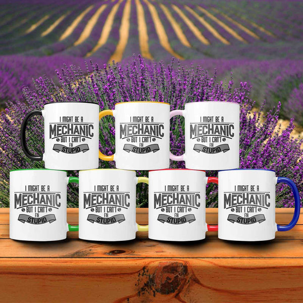 I Might Be A Mechanic But I Cant Fix Stupid Funny Auto Gift 7Colors 11oz Mug-NeatFind.net