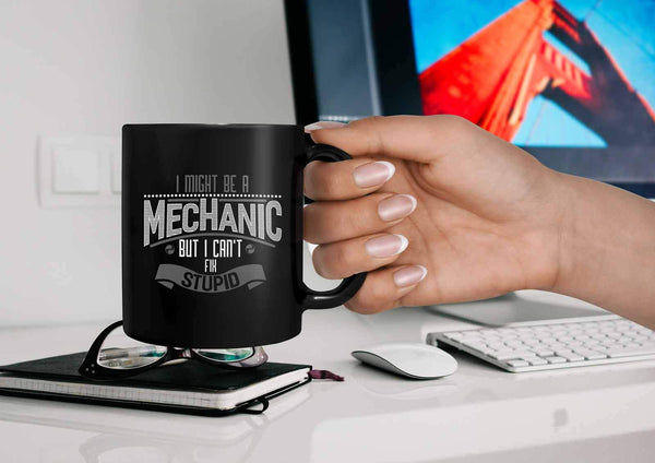 I Might Be A Mechanic But I Cant Fix Stupid Funny Auto Gift Black 11oz Mug-NeatFind.net