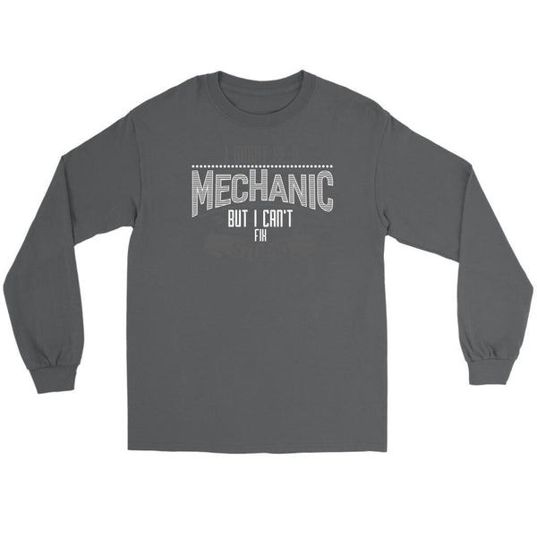 I Might Be A Mechanic But I Cant Fix Stupid Funny Auto Gift Long Sleeve TShirt-NeatFind.net