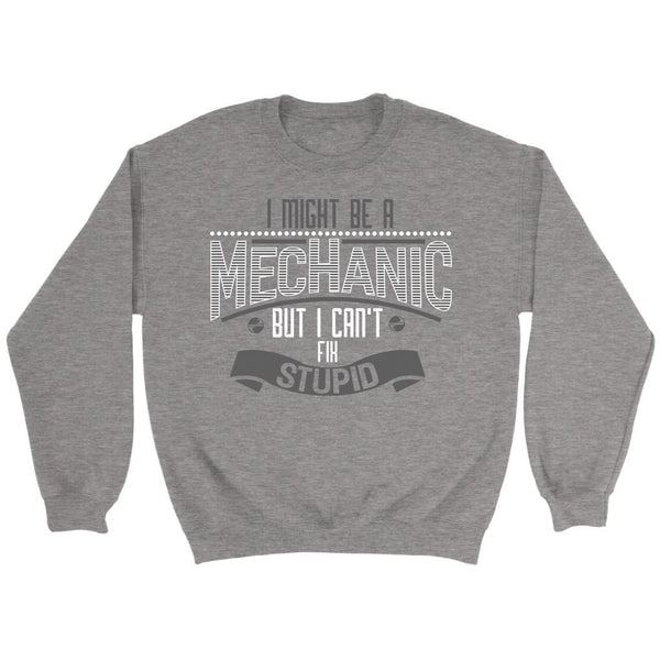 I Might Be A Mechanic But I Cant Fix Stupid Funny Auto Gift Sweater-NeatFind.net