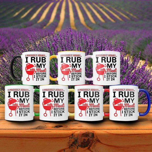 I Proudly Admit I Rub My Meat Before I Stick It In BBQ Funny Gifts 7Color Mug-NeatFind.net