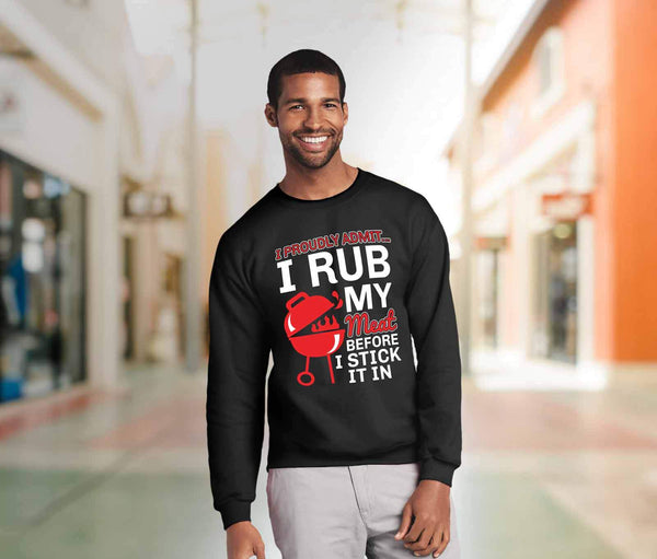 I Proudly Admit I Rub My Meat Before I Stick It In BBQ Funny Gifts Sweatshirt-NeatFind.net