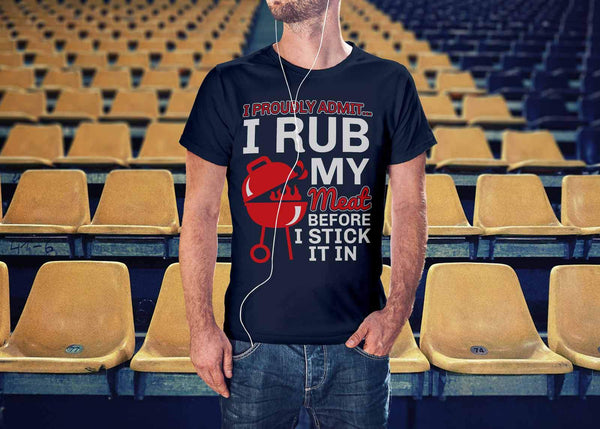 I Proudly Admit I Rub My Meat Before I Stick It In BBQ Funny Unisex T-Shirt-NeatFind.net