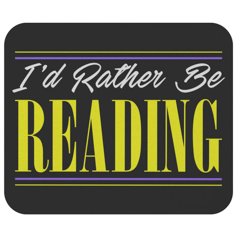 I Rather Be Reading Cute Unique Avid Reader Funny Book Lover Gift Ideas Mousepad-NeatFind.net