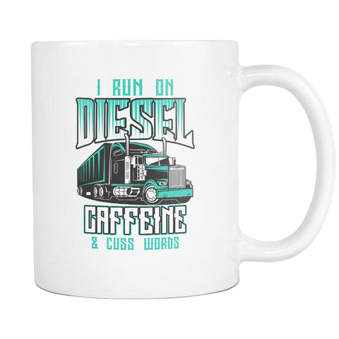 I Run On Diesel Caffeine & Cuss Words Funny Gifts For Truck Drivers White Mug-NeatFind.net