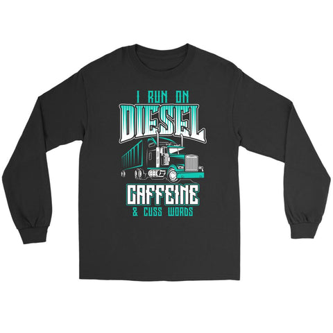 I Run On Diesel Caffeine & Cuss Words Funny Truck Drivers Gifts Long Sleeve Tee-NeatFind.net