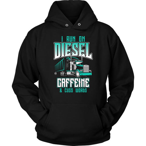 I Run On Diesel Caffeine & Cuss Words Funny Truck Drivers Gifts Unisex Hoodie-NeatFind.net