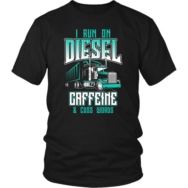 I Run On Diesel Caffeine & Cuss Words Funny Truck Drivers Gifts Unisex T-Shirt-NeatFind.net