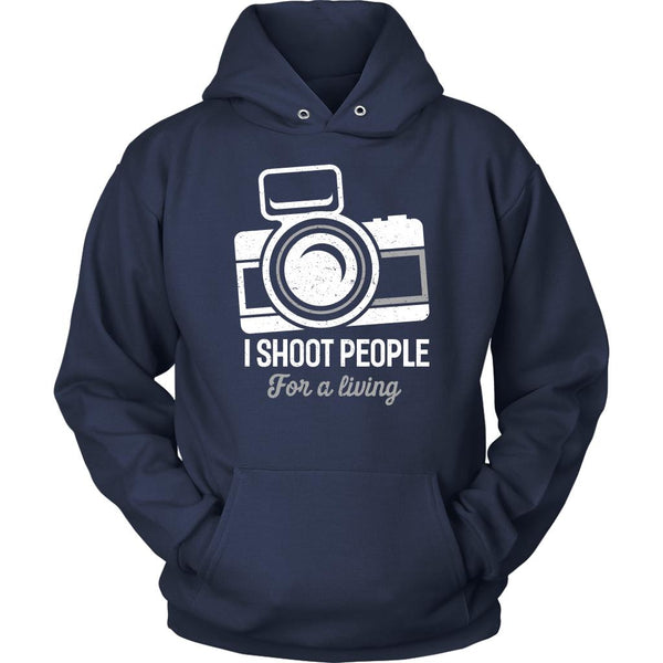 I Shoot People For A Living Photography Funny Photographer Gifts Ideas Hoodies-NeatFind.net