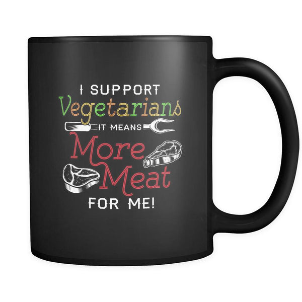 I Support Vegetarians It Means More Meat For Me! BBQ Funny Gifts Black Mug-NeatFind.net