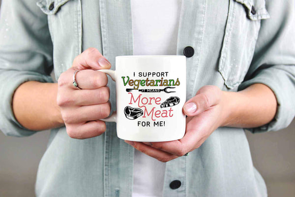 I Support Vegetarians It Means More Meat For Me! BBQ Funny Gifts White Mug-NeatFind.net