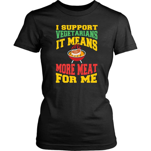 I Support Vegetarians It Means More Meat For Me Funny BBQ Gift Idea Women TShirt-NeatFind.net