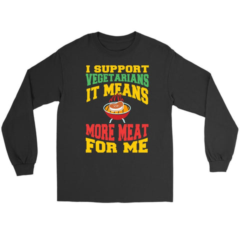 I Support Vegetarians It Means More Meat For Me Funny BBQ Gift Ideas Long Sleeve-NeatFind.net