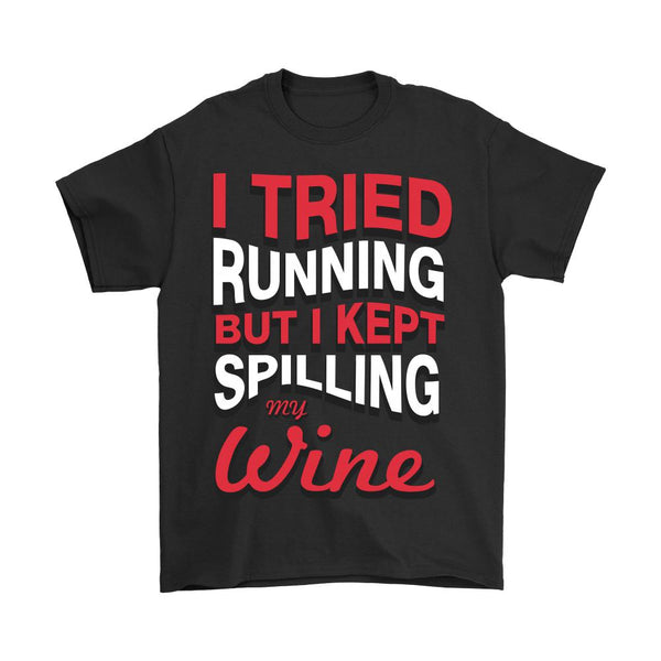 I Tried Running But I kept Spilling My Wine T-Shirt For Men & Women-NeatFind.net