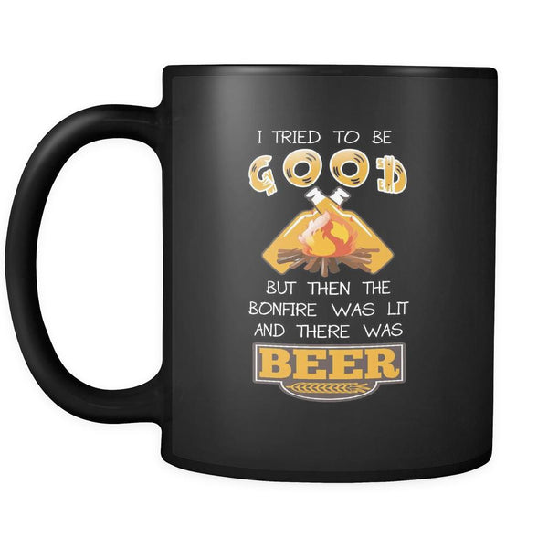 I Tried To Be Good But Then The Bonfire Was Lit And There Was Beer Black 11oz Coffee Mug-NeatFind.net