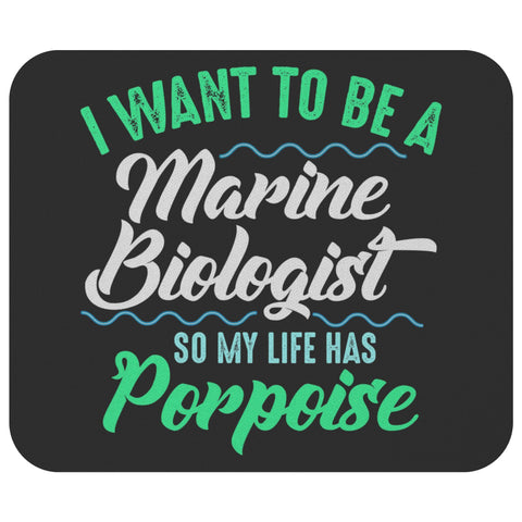 I Want To Be A Marine Biologist So My Life Has Porpoise Funny Gift Idea MousePad-NeatFind.net