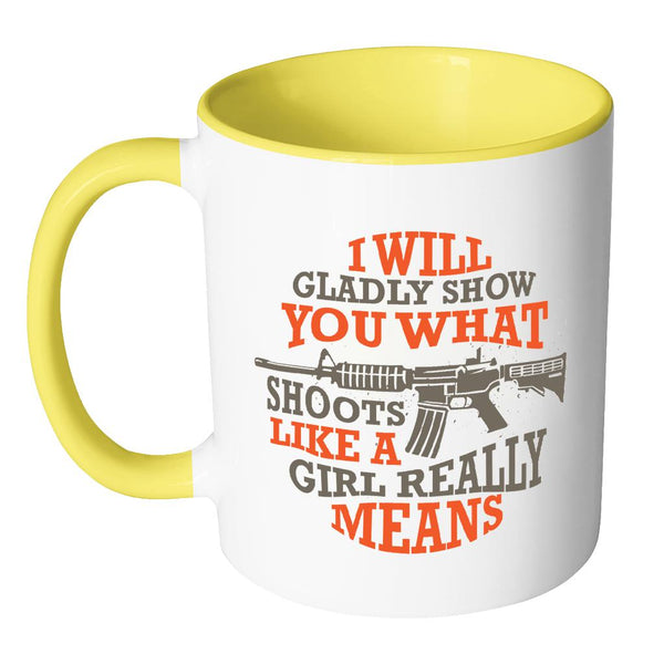 I Will Gladly Show You What Shoots Like A Girl Really Means Cool Funny Awesome Unique Patriotic USA Military Women 11oz Accent Coffee Mug (7 Colors)-NeatFind.net