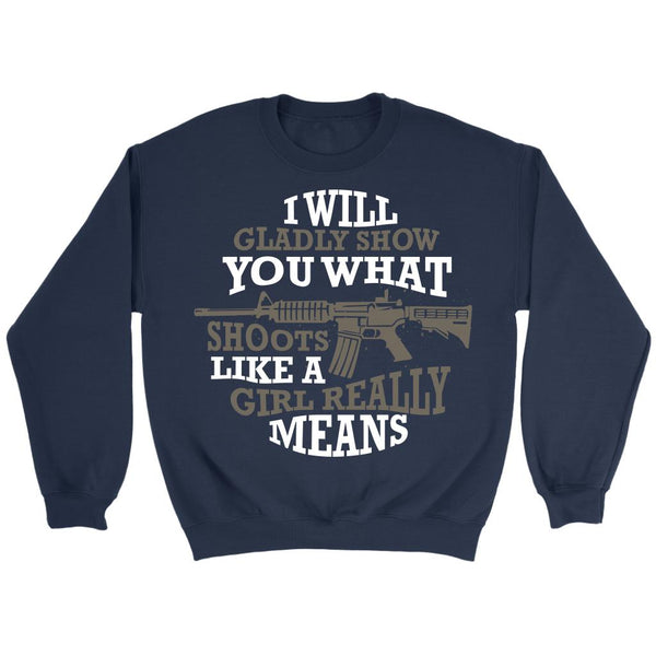 I Will Gladly Show You What Shoots Like A Girl Really Means Cool Funny Awesome Unique Patriotic USA Military Women Unisex Crewneck Sweatshirt For Women-NeatFind.net