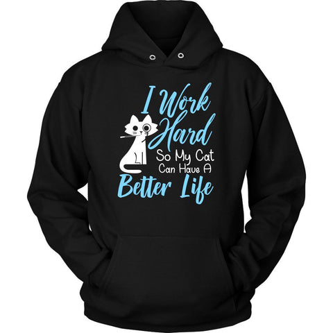 I Work Hard So My Cat Can Have A Better Life Cute Funny Kitty Gift Ideas Hoodie-NeatFind.net