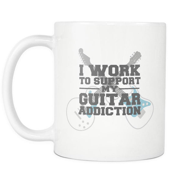 I Work To Support My Guitar Addiction Cool Funny Awesome Unique Guitarist White 11oz Coffee Mug-NeatFind.net