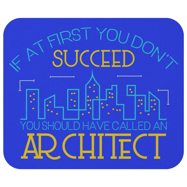 If 1st You Dont Succeed Should Have Called Architect Funny Gift Ideas Mouse Pad-NeatFind.net