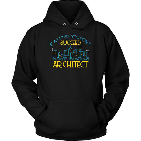 If At First You Dont Succeed You Should Have Called An Architect Funny Hoodie-NeatFind.net