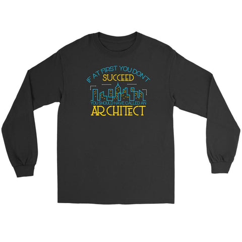 If At First You Dont Succeed You Should Have Called An Architect Funny Long Tees-NeatFind.net