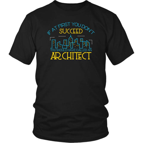 If At First You Dont Succeed You Should Have Called An Architect Funny TShirt-NeatFind.net