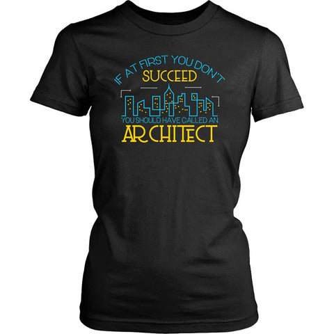 If At First You Dont Succeed You Should Have Called An Architect Women TShirt-NeatFind.net