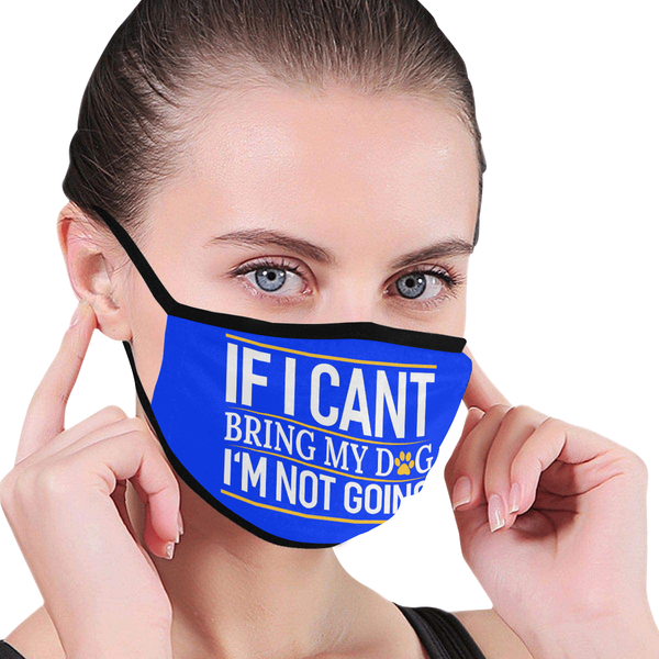 If I Cant Bring My Dog Im Not Going Funny Washable Reusable Cloth Face Mask-Face Mask-NeatFind.net