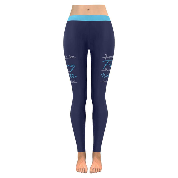 If You Don't Like Fishing Then You Probably Won't Like Me And I'm OK With That V2 Low Rise Leggings For Women (3 colors)-NeatFind.net