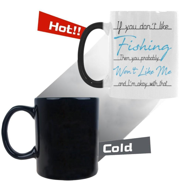 If You Don't Like Fishing Then You Probably Won't Like Me And I'm Okay With That V2 Color Changing/Morphing 11oz Mug-NeatFind.net