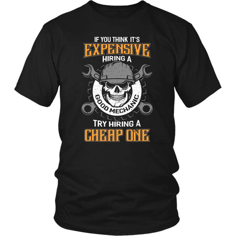 If You Think Its Expensive Hiring Good Mechanic Try Hiring Cheap One Funny Shirt-NeatFind.net