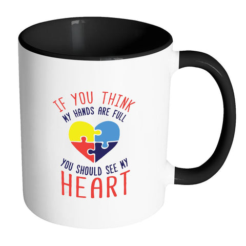 If You Think My Hands Are Full You Should See My Heart Autism Awareness 11oz Accent Coffee Mug(7 Colors)-NeatFind.net