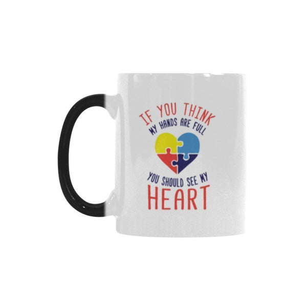 If You Think My Hands Are Full You Should See My Heart Autism Awareness Color Changing/Morphing 11oz Coffee Mug-NeatFind.net