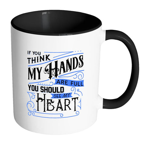 If You Think My Hands Are Full You Should See My Heart Autism Awareness V2 11oz Accent Coffee Mug (7 colors)-NeatFind.net