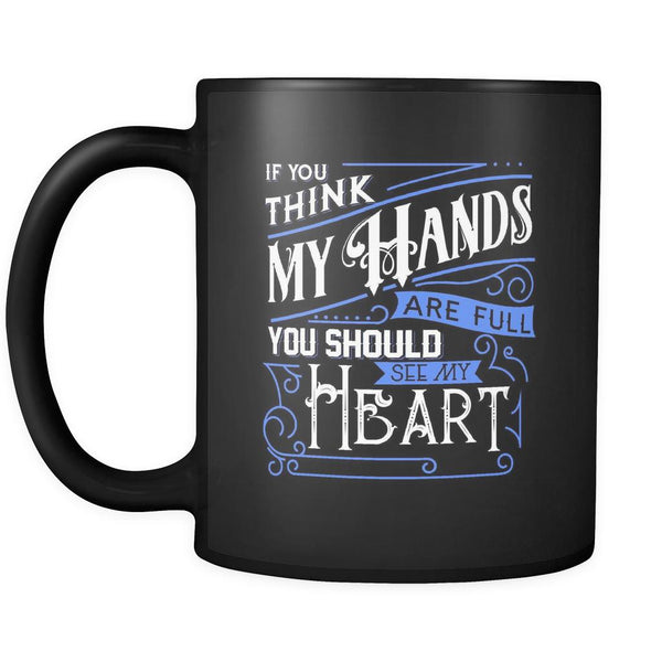 If You Think My Hands Are Full You Should See My Heart Autism Awareness V2 Black 11oz Coffee Mug-NeatFind.net